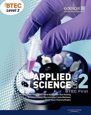 BTEC Level 2 First Applied Science Student Book - Rhodes, Patricia, and Brain, Christine, and Gale, Peter