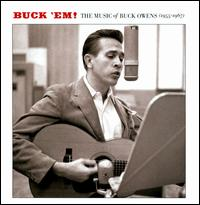 Buck 'Em!: The Music of Buck Owens (1955-1967) - Buck Owens