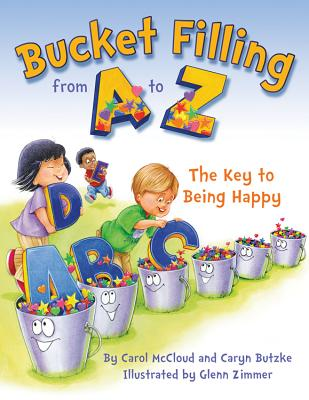 Bucket Filling from A to Z: The Key to Being Happy - McCloud, Carol, and Butzke, Caryn