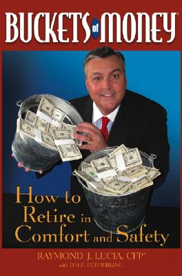 Buckets of Money: How to Retire in Comfort and Safety - Lucia, Raymond J, and Fetherling, Dale