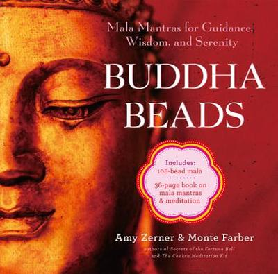 Buddha Beads: Mala Mantras for Guidance, Wisdom, and Serenity - Zerner, Amy, and Farber, Monte