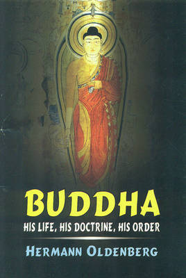 Buddha, his life, his doctrine, his order - Oldenberg, Hermann