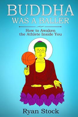 Buddha Was A Baller: How to Awaken the Athlete Inside You - Stock, Ryan
