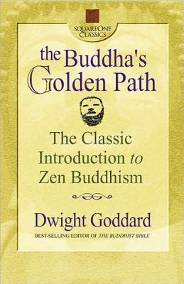 Buddha'S Golden Path: The Classic Introduction to ZEN Buddhism - Goddard, Dwight