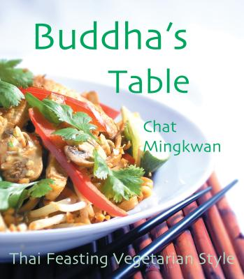 Buddha's Table: Thai Feasting Vegetarian Style - Mingkwan, Chat, and Chat