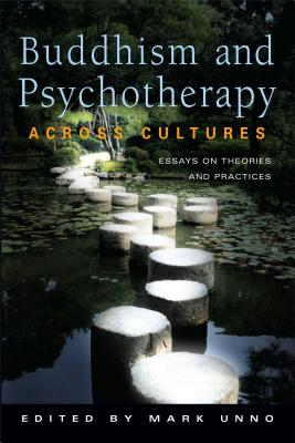 Buddhism and Psychotherapy Across Cultures: Essays on Theories and Practices - Unno, Mark
