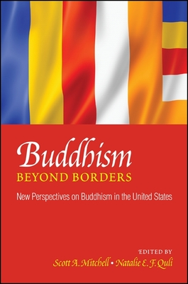 Buddhism Beyond Borders: New Perspectives on Buddhism in the United States - Mitchell, Scott A (Editor), and Quli, Natalie E F (Editor)