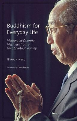 Buddhism for Everyday Life: Memorable Dharma Messages from a Long Spiritual Journey - Niwano, Nikkyo, and Murata, Susan (Translated by), and Reeves, Gene (Foreword by)