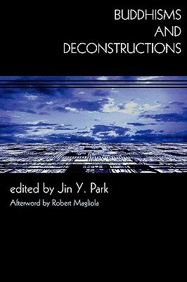 Buddhisms and Deconstructions - Park, Jin Y (Editor), and Magliola, Robert, and Augustine, Jane (Contributions by)