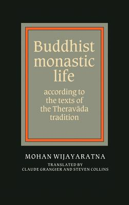 Buddhist Monastic Life: According to the Texts of the Theravada Tradition - Wijayaratna, Mohan, and Grangier, Claude (Translated by), and Collins, Steven (Introduction by)