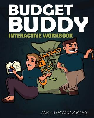 Buddy Budget: Interactive Workbook - Francis-Phillips, Angela