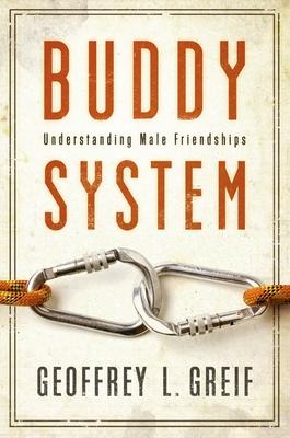 Buddy System: Understanding Male Friendships - Greif, Geoffrey L, Professor