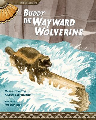 Buddy, the Wayward Wolverine - Livingston, Mary a, and Shufelberger, Amanda