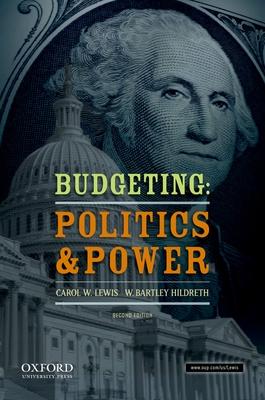 Budgeting: Politics and Power - Lewis, Carol W, and Hildreth, W Bartley