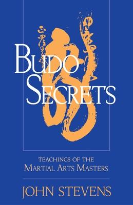 Budo Secrets: Teachings of the Martial Arts Masters - Stevens, John, MD