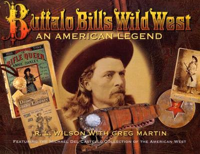 Buffalo Bill's Wild West: An American Legend - Wilson, Robert Lawrence, and Beard, Peter H (Photographer), and Sandberg, Douglas (Photographer)