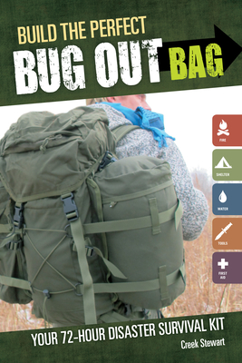 Build the Perfect Bug Out Bag: Your 72-Hour Disaster Survival Kit - Stewart, Creek