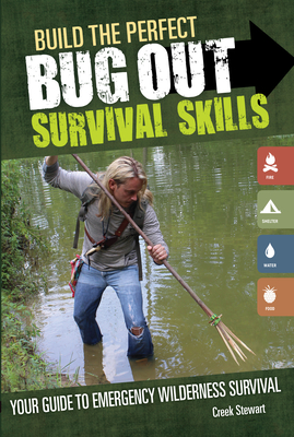 Build the Perfect Bug Out: Survival Skills: Your Guide to Emergency Wilderness Survival - Stewart, Creek