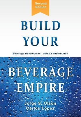 Build Your Beverage Empire - Olson, Jorge S
