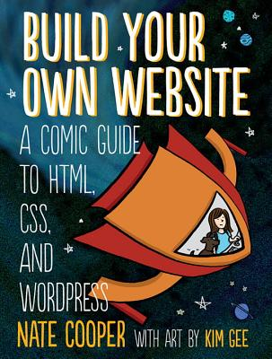 Build Your Own Website: A Comic Guide to Html, Css, and Wordpress - Cooper, Nate