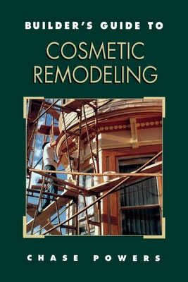Builder's Guide to Cosmetic Remodeling - Powers, Chase M