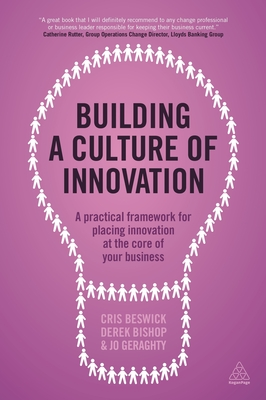 Building a Culture of Innovation: A Practical Framework for Placing Innovation at the Core of Your Business - Beswick, Cris, and Bishop, Derek, and Geraghty, Jo