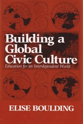 Building a Global Civic Culture: Education for an Interdependent World - Boulding, Elise, and Boulding, Elsie
