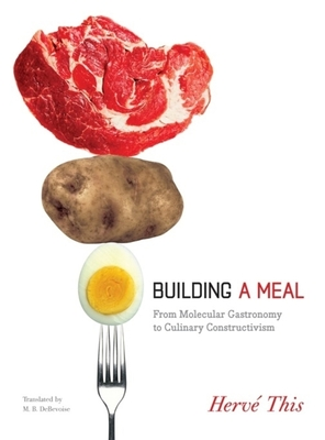 Building a Meal: From Molecular Gastronomy to Culinary Constructivism - This, Herve, and Debevoise, Malcolm, Professor (Translated by)