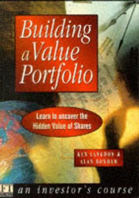 Building a Value Portfolio: Learn to Uncover the Hidden Value of Shares - Langdon, Ken, and Bonham, Alan