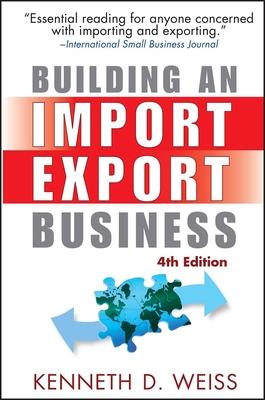 Building an Import / Export Business - Weiss, Kenneth D