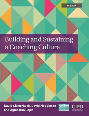Building and Sustaining a Coaching Culture - Clutterbu, David, and Megginson, David, and Bajer, Agnieszka