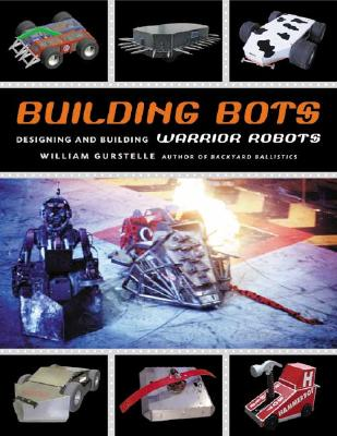 Building Bots: Designing and Building Warrior Robots - Gurstelle, William