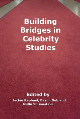 Building Bridges in Celebrity Studies - Raphael, Jackie