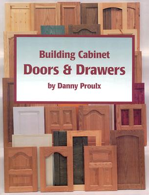 Building Cabinet Doors & Drawers - Proulx, Danny