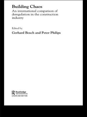 Building Chaos: An International Comparison of Deregulation in the Construction Industry - Phillips, Peter (Editor), and Bosch, Gerhard (Editor)