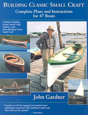 Building Classic Small Craft: Complete Plans and Instructions for 47 Boats - Gardner, John, and Gardner John