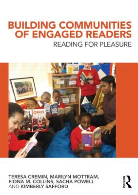 Building Communities of Engaged Readers: Reading for pleasure - Cremin, Teresa, and Mottram, Marilyn, and Collins, Fiona M.