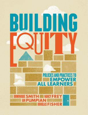 Building Equity: Policies and Practices to Empower All Learners - Smith, Dominique, and Frey, Nancy, and Pumpian, Ian