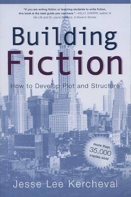 Building Fiction: How to Develop Plot and Structure - Kercheval, Jesse Lee