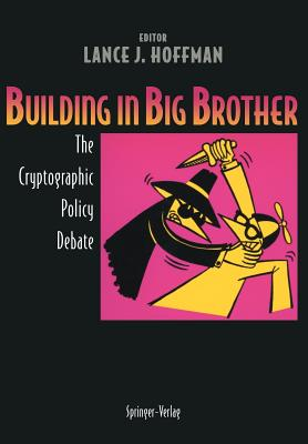 Building in Big Brother: The Cryptographic Policy Debate - Hoffman, Lance J (Editor)