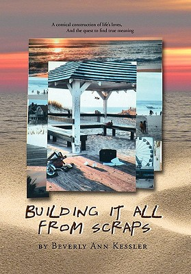 Building It All from Scraps - Kessler, Beverly-Ann