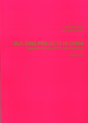 Building Projects in China: A Manual for Architects and Engineers - Bielefeld, Bert, and Rusch, Lars-Phillip