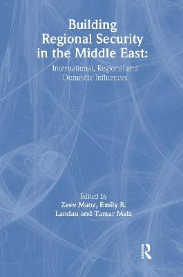Building Regional Security in the Middle East: Domestic, Regional and International Influences - Landau, Emily B (Editor)