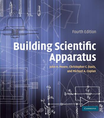 Building Scientific Apparatus - Moore, John H, Prof., and Davis, Christopher C, and Coplan, Michael A