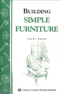 Building Simple Furniture: Storey Country Wisdom Bulletin A-06 - Baker, Cathy