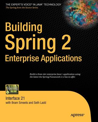 Building Spring 2 Enterprise Applications: Interface 21 - Ladd, Seth, and Smeets, Bram