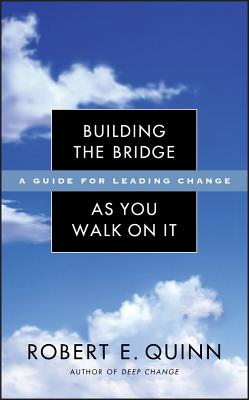 Building the Bridge as You Walk on It: A Guide for Leading Change - Quinn, Robert E