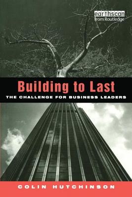 Building to Last: The challenge for business leaders - Hutchinson, Colin