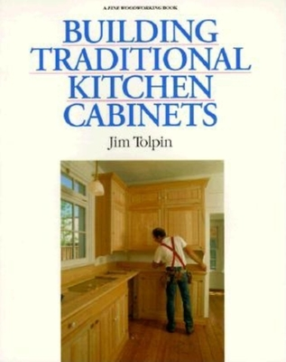 Building Traditional Kitchen Cabinets: Completely Revised and Updated - Tolpin, Jim