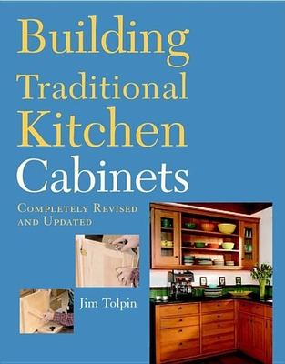 Building traditional kitchen cabinets book by jim tolpin for Building kitchen cabinets book